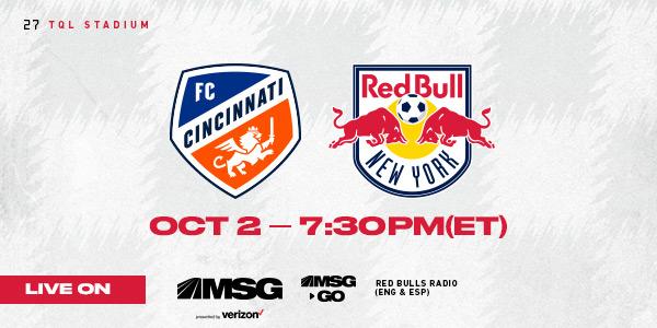 FC Cincinnati vs. New York Red Bulls 10/2 at 7:30PM (ET) on MSG.